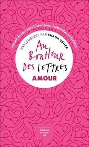 Shaun Usher - Au bonheur des lettres, Amour - Recueil de courriers historiques, inattendus et farfelus.