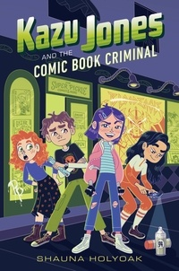 Shauna Holyoak - Kazu Jones and the Comic Book Criminal.