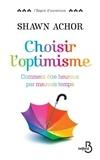 Shawn Achor - Choisir l'optimisme - Comment être heureux par mauvais temps.