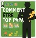 Shawn Bean - Comment être top papa - Le guide des douze premiers mois de bébé.