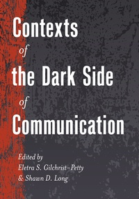 Shawn d. Long et Eletra s. Gilchrist-petty - Contexts of the Dark Side of Communication.