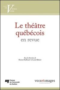Shawn Huffman et Lucie Robert - Le théâtre québécois en revue.