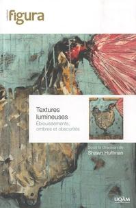 Shawn Huffman - Textures lumineuses - Eblouissements, ombres et obscurités.