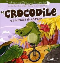 Shawn Mahoney et Alexandra Perrin - Le crocodile qui ne voulait plus croquer.