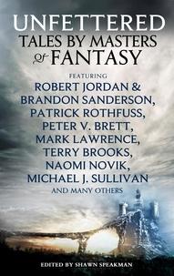 Shawn Speakman et Robert Jordan - Unfettered - Tales by Masters of Fantasy.