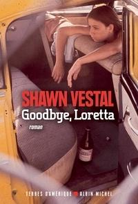 Shawn Vestal - Goodbye, Loretta.