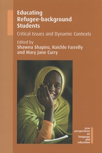 Shawna Shapiro et Raichle Farrelly - Educating Refugee-background Students - Critical Issues and Dynamic Contexts.