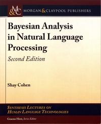 Shay Cohen - Bayesian Analysis in Natural Language Processing.