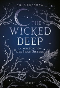 Shea Ernshaw - The Wicked Deep - La malédiction des Swan Sisters.