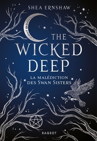 Shea Ernshaw - The Wicked Deep - La malédiction des Swan Sisters.