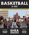 Shea Serrano - Basketball (& cie) - Les réponses illustrées à toutes les questions que vous ne vous êtes jamais posées.