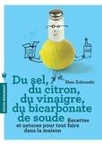 Shea Zukowski - Du sel, du citron, du vinaigre, du bicarbonate de soude - 250 recettes naturelles pour la maison.