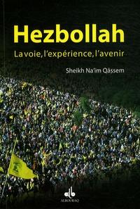 Sheikh Na'ïm Qâssem - Hezbollah - La voie, l'expérience, l'avenir.