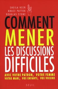 Sheila Heen et Bruce Patton - Comment mener les discussions difficiles.
