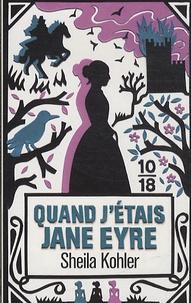Sheila Kohler - Quand j'étais Jane Eyre.