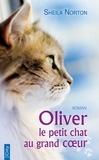 Sheila Norton - Oliver, le petit chat au grand coeur.