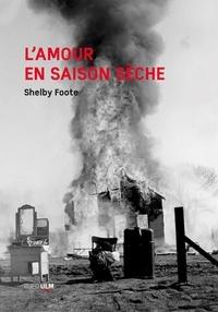 Shelby Foote - L'amour en saison sèche.