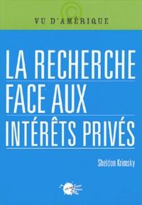 Sheldon Krimsky - La recherche face aux intérêts privés.