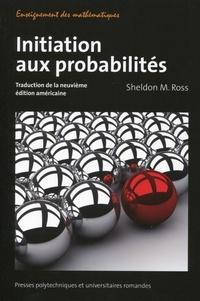 Sheldon M. Ross - Initiation aux probabilités - Traduction de la neuvième édition américaine.