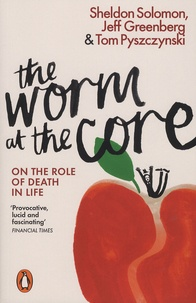 Sheldon Solomon et Jeff Greenberg - The Worm at the Core - On the Role of Death in Life.
