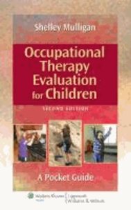 Shelley E. Mulligan - Occupational Therapy Evaluation for Children - A Pocket Guide.