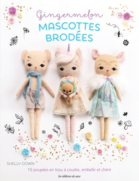 Shelly Down - Gingermelon - Mascottes brodées - 10 poupées en tissu à coudre, embellir et chérir.