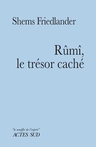 Shems Friedlander - Rûmî, le trésor caché.