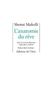 Shemsi Makolli - L'anatomie du rêve - Edition bilingue français-albanais.