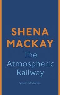 Shena Mackay - The Atmospheric Railway.