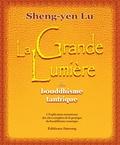 Sheng-yen Lu - La grande lumière du bouddhisme tantrique - L'Explication minutieuse des rites complets de la pratique du bouddhisme tantrique.