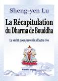 Sheng-yen Lu - La récapitulation du dharma de bouddha - La vérité pour parvenir à l'autre rive.