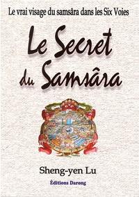Le secret du samsâra - Le vrai visage du samsâra dans les Six Voies.pdf