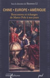 Shenwen Li - Chine/Europe/Amérique - Rencontres et échanges de Marco Polo a nos jours.