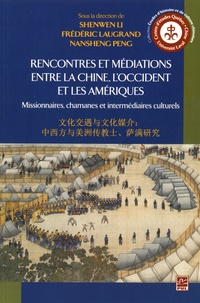 Shenwen Li et Frédéric Laugrand - Rencontres et médiations entre la Chine, l'Occident et les Amériques - Missionnaires, chamanes et intermédiaires culturels.
