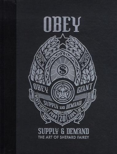 Shepard Fairey et Roger Gastman - Obey, supply & demand - The art of Shepard Fairey.