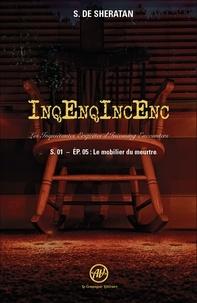Sheratan sherdan De - InqEnqIncEnc – Les Inquiétantes Enquêtes d'Incoming Encounters S.01 – ép.05 - Le mobilier du meurtre.