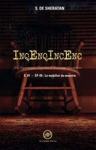 Sheratan shertan De - InqEnqIncEnc – Les Inquiétantes Enquêtes d'Incoming Encounters S.01 – ép.05 - Le mobilier du meurtre.