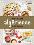 Sherazade Laoudedj - Ma cuisine algérienne.