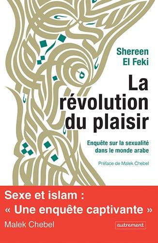 La révolution du plaisir. Enquête sur la sexualité dans le monde arabe
