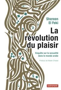 Shereen El Feki - La révolution du plaisir - Enquête sur la sexualité dans le monde arabe.