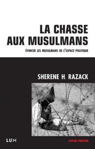 Sherene Razack - La chasse aux musulmans - Evincer les musulmans de l'espace politique.