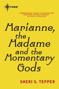 Sheri S. Tepper - Marianne, the Madame, and the Momentary Gods.