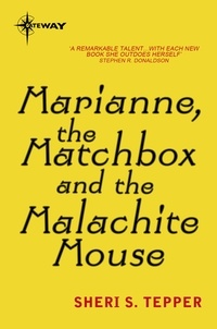 Sheri S. Tepper - Marianne, the Matchbox, and the Malachite Mouse.