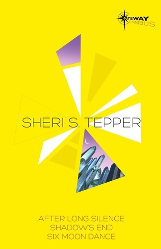 Sheri S Tepper SF Gateway Omnibus. After Long Silence, Shadow's End, Six Moon Dance