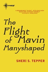Sheri S. Tepper - The Flight of Mavin Manyshaped.
