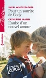 Sheri Whitefeather et Catherine Mann - Pour un sourire de Cody - L'aube d'un nouvel amour.