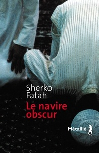 Sherko Fatah - Le navire obscur.