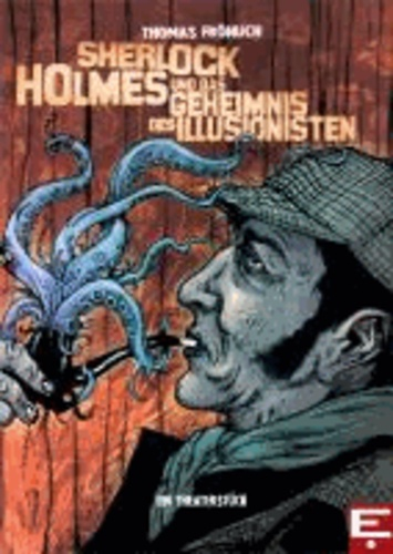 Sherlock Holmes und das Geheimnis des Illusionisten - Ein Theaterstück nach einer Kurzgeschichte von Andreas Gruber.