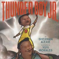 Sherman Alexie et Yuyi Morales - Thunder Boy Jr.
