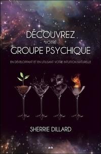 Sherrie Dillard - Découvrez votre groupe psychique - En développant et en utilisant votre intuition naturelle.